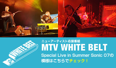 MTV WHITE BELT Special Live in Summer Sonic 07